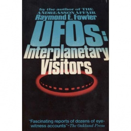 Fowler, Raymond E.: UFOs: interplanetary visitors. A UFO investigator reports on the facts, fables and fantasies of the flying saucer conspiracy
