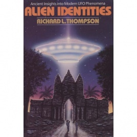 Thompson, Richard L.: Alien identities. Ancient insights into modern UFO phenomena