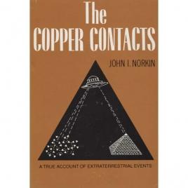 Norkin, John I. [Israel]: The copper contacts. A true account of extraterrestrial events