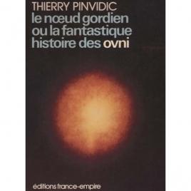 Pinvidic, Thierry: Le noeud gordien ou la fantastique histoire des OVNI
