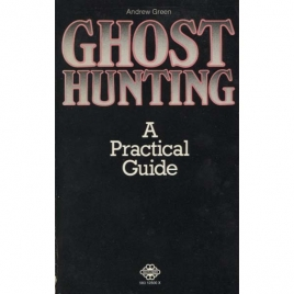 Green, Andrew: Ghost hunting. A practical guide