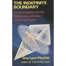 Playfair, Guy Lyon: The indefinite boundary. An investigation into the relationship between matter and spirit