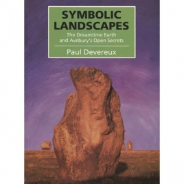Devereux, Paul: Symbolic landscapes. The dreamtime earth and Avebury's open secrets
