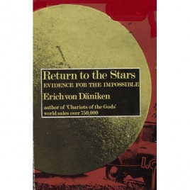 Däniken, Erich von: Return to the stars: evidence for the impossible.