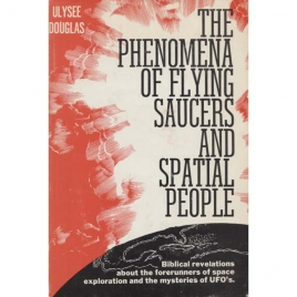 Douglas, Ulysee: The Phenomena of flying saucers and spatial people