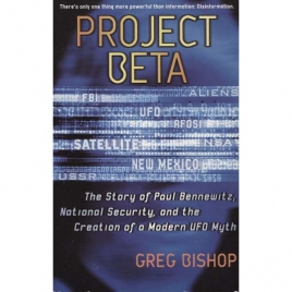 Bishop, Greg: Project Beta. The story of Paul Bennewitz, national security, and the creation of modern UFO myth