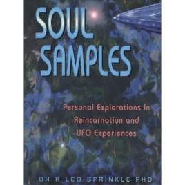 Sprinkle, R. Leo: Soul samples. Personal explorations in reincarnation and ufo experiences