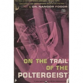 Fodor, Nandor: On the trail of the poltergeist