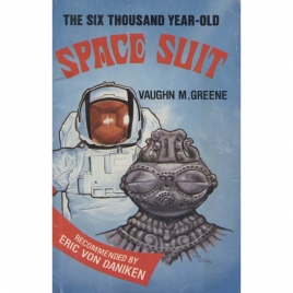 Greene, Vaughn M: The Six thousand year-old space suit