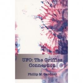 Gardner, Phillip M.: UFO: the Griffiss connection