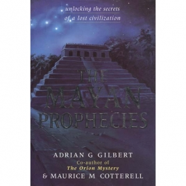 Gilbert, Adrian & Cotterel, Maurice M.: The Mayan prophecies. Unlocking the secrets of a lost civilization