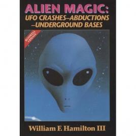 Hamilton III, William F.: Alien magic. UFO crashes - abductions - underground bases