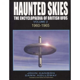Hanson, John & Holloway, Dawn: Haunted skies. The Encyclopaedia of British UFOs. Volume 2. 1960-1965