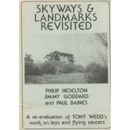 Heselton, Philip; Goddard, Jimmy & Baines, Paul: Skyways and landmarks revisited. A re-evaluation of Tony Wedd's work on leys and flying saucers