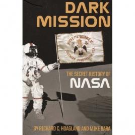 Hoagland, Richard C. & Bara, Mike: Dark mission. The secret history of the National Aeronautics and Space Administration