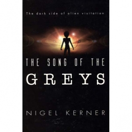 Kerner, Nigel: Grey aliens and the harvesting of souls. The conspiracy to genetically tamper with humanity