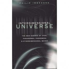 Imbrogno, Philip: Interdimensional universe. The new science of UFOs, paranormal phenomena & otherdimensional beings