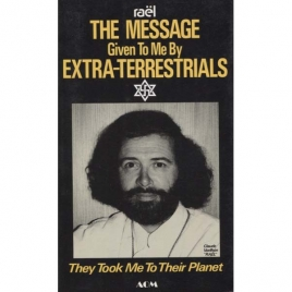 Vorilhon, Claude [Raël]: The Message given to me by extra-terrestrials. They took me to their planet