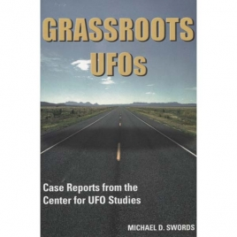 Swords, Michael D.: Grassroots UFOs. Case reports from the Center for UFO Studies. From original interviews conducted by John P. Timmerman