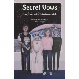 Twiggs, Denise Rieb & Twiggs, Bert: Secret vows. Our lives with extraterrestrials