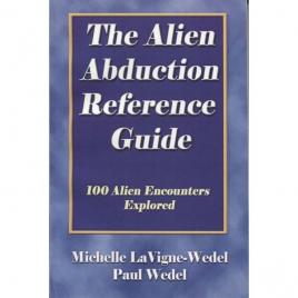 LaVigne, Michelle & Wedel, Paul: The alien abduction reference guide. 100 alien encounters explored.