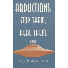 Mitchell, Karyn K.: Abductions: stop them, heal them. Now!