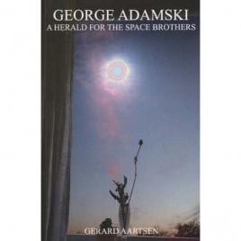 Aartsen, Gerard: George Adamski. A herald for the space brothers.