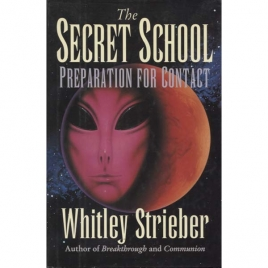 Strieber, Whitley: The Secret school. Preparation for contact.