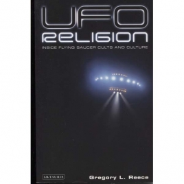 Reece, Gregory L.: UFO religion. Inside flying saucer cults and culture.