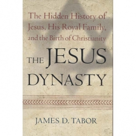 Tabor, James D.: The Jesus dynasty. The hidden history of Jesus, his royal family and the birth of Christianity