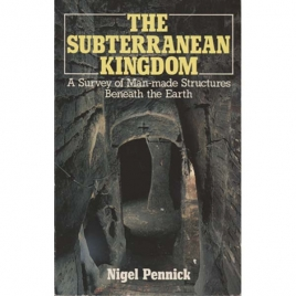 Pennick, Nigel: The subterranean kingdom. A survey of man-made structures beneath the earth