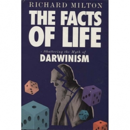 Milton, Richard: The facts of life. Shattering the myth of darwinism
