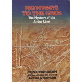 Morrison, Tony: Pathways to the gods. The mystery of the Andes lines