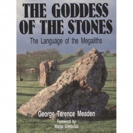 Meaden, George Terence: The goddess of the stones. The language of the megaliths