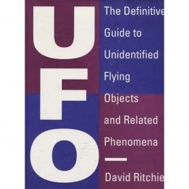 Ritchie, David: UFO. The definitive guide to Unidentified Flying Objects and related phenomena