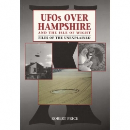 Price, Robert: UFOs over Hampshire and the Isle of Wight. Files of the unexplained