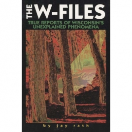 Rath, Jay: The W-files. True reports of Wisconsin's unexplained phenomena