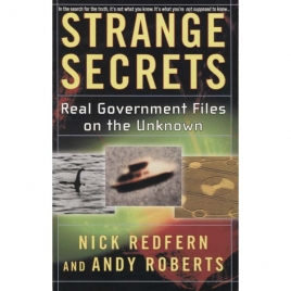 Redfern, Nick & Roberts, Andy: Strange secrets. Real government files on the unknown