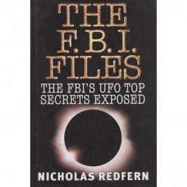 Redfern, Nicholas: The F.B.I. files. The FBI's UFO top secrets exposed
