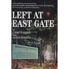 Warren, Larry & Robbins, Peter: Left at East Gate: a first-hand account of the Bentwaters-Woodbridge UFO incident, its cover-up, and investigation