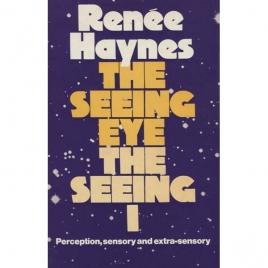 Haynes, Renée: The Seeing eye, the seeing I: perception, sensory and extra-sensory