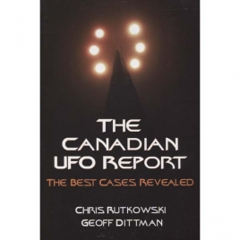 Rutkowski, Chris A. & Dittman, Geoff: The Canadian UFO report. The best cases revealed