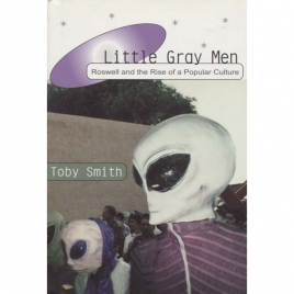 Smith, Toby: Little gray men. Roswell and the rise of a popular culture