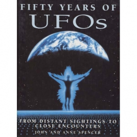 Spencer, John & Anne: Fifty years of UFOs. From distant sightings to close encounters