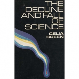 Green, Celia: The Decline and fall of science