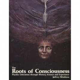 Mishlove, Jeffrey: The Root of consciousness: psychic liberation through history, science and experience