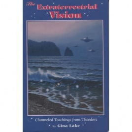 Lake, Gina: The Extraterrestrial Vision. Channeled Teachings from Theodore