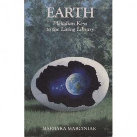 Marciniak, Barbara; Marciniak, Karen & Thomas, Tera: Earth. Pleiadian keys to the living library