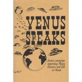 Scientist of Venus, the: Venus speaks. Direct revelations regarding flying saucers and life on Venus