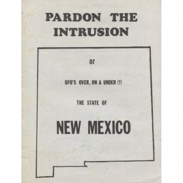 Adams, Thomas R.: Pardon the intrusion, or UFO's over, on & under (?) the state of New Mexico